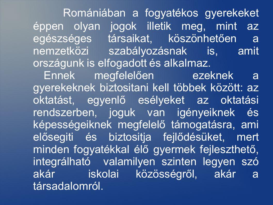 Romániában a fogyatékos gyerekeket éppen olyan jogok illetik meg, mint az egészséges társaikat, köszönhetően a nemzetközi szabályozásnak is, amit országunk is elfogadott és alkalmaz.