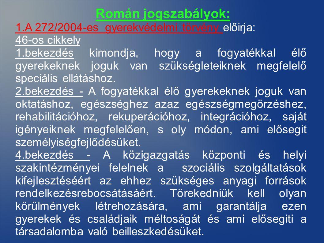 Román jogszabályok: 1.A 272/2004-es gyerekvédelmi törvény előirja: