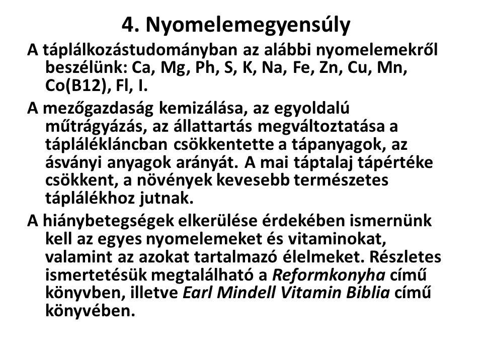 4. Nyomelemegyensúly A táplálkozástudományban az alábbi nyomelemekről beszélünk: Ca, Mg, Ph, S, K, Na, Fe, Zn, Cu, Mn, Co(B12), Fl, I.