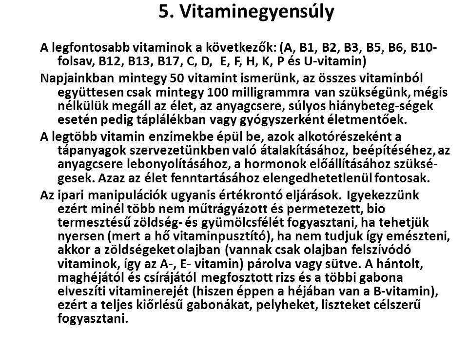 5. Vitaminegyensúly A legfontosabb vitaminok a következők: (A, B1, B2, B3, B5, B6, B10-folsav, B12, B13, B17, C, D, E, F, H, K, P és U-vitamin)