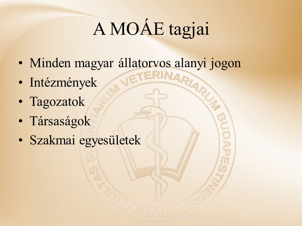 A MOÁE tagjai Minden magyar állatorvos alanyi jogon Intézmények