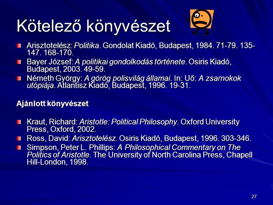 Kötelező könyvészet Arisztotelész: Politika. Gondolat Kiadó, Budapest, 1984. 71-79. 135-147. 168-170.