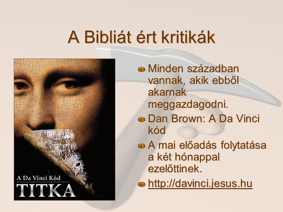 A Bibliát ért kritikák Minden században vannak, akik ebből akarnak meggazdagodni. Dan Brown: A Da Vinci kód.