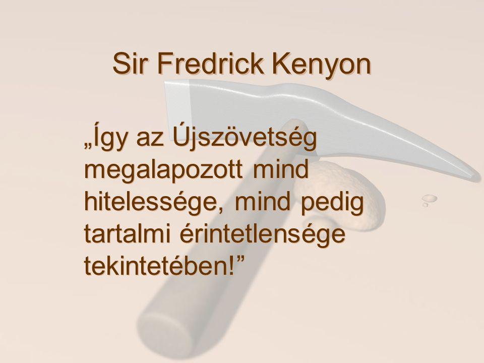 """Sir Fredrick Kenyon """"Így az Újszövetség megalapozott mind hitelessége, mind pedig tartalmi érintetlensége tekintetében!"""
