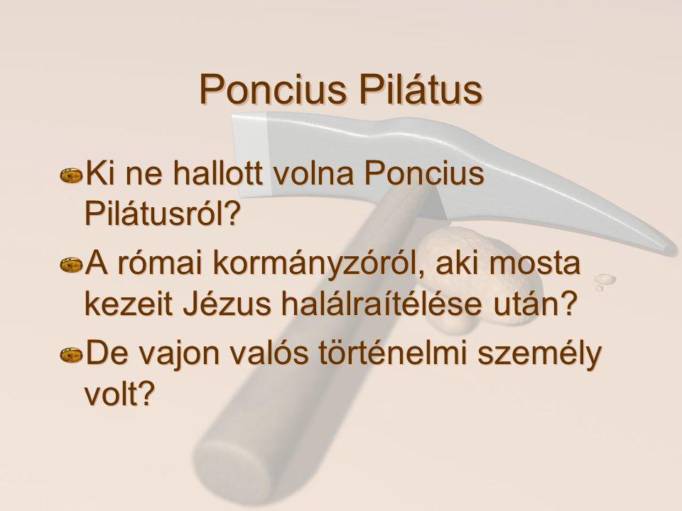 Poncius Pilátus Ki ne hallott volna Poncius Pilátusról