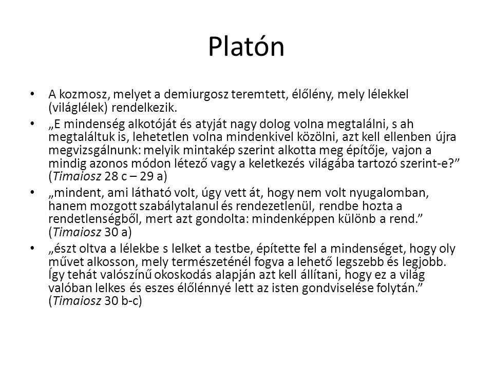 Platón A kozmosz, melyet a demiurgosz teremtett, élőlény, mely lélekkel (világlélek) rendelkezik.