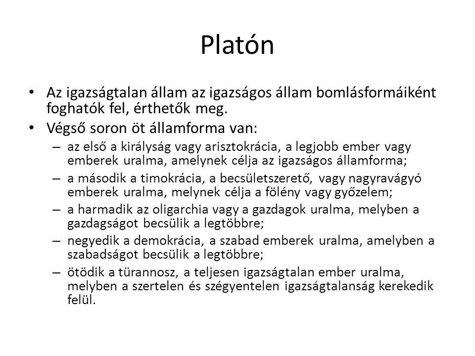 Platón Az igazságtalan állam az igazságos állam bomlásformáiként foghatók fel, érthetők meg. Végső soron öt államforma van: