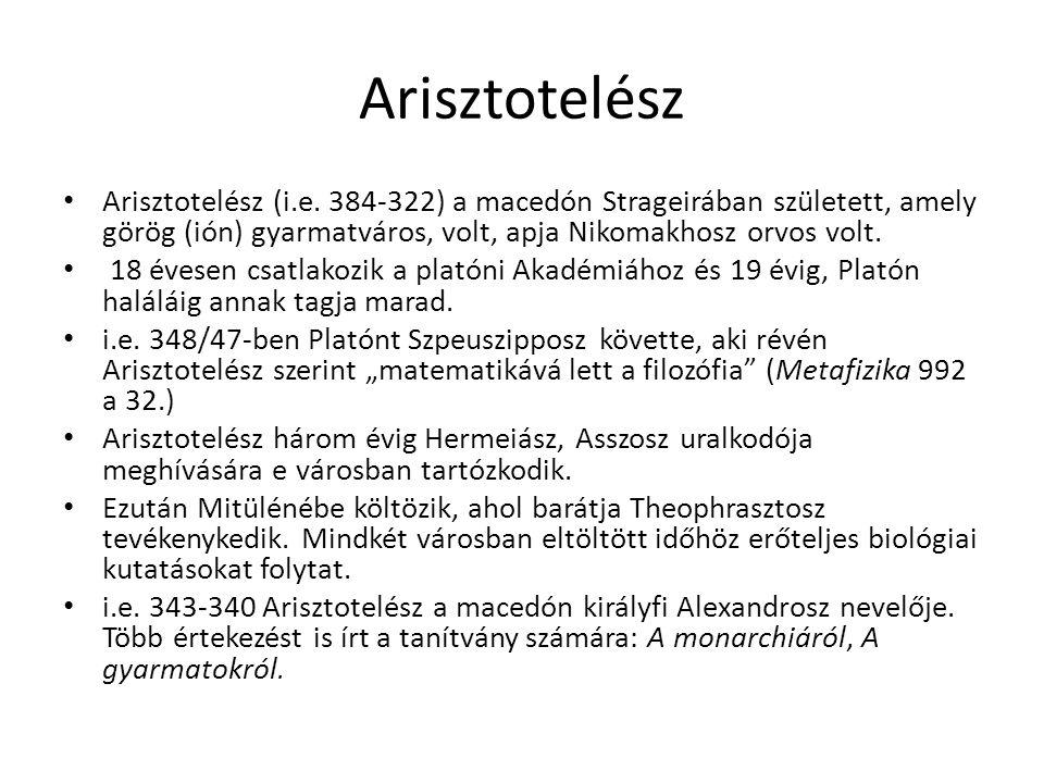 Arisztotelész Arisztotelész (i.e. 384-322) a macedón Strageirában született, amely görög (ión) gyarmatváros, volt, apja Nikomakhosz orvos volt.