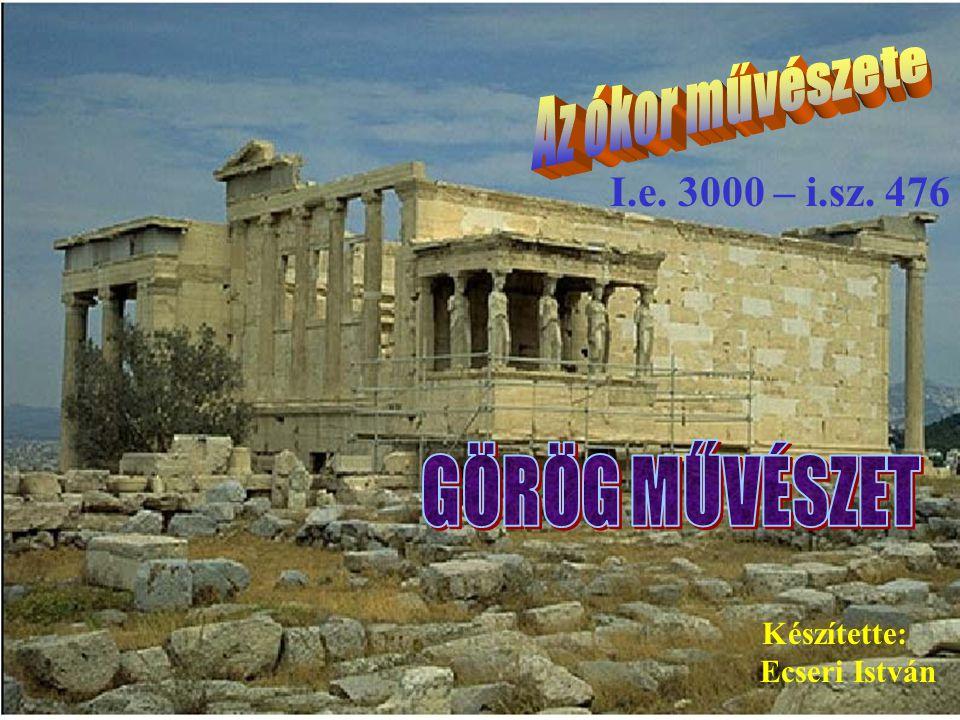 GÖRÖG MŰVÉSZET Az ókor művészete I.e. 3000 – i.sz. 476