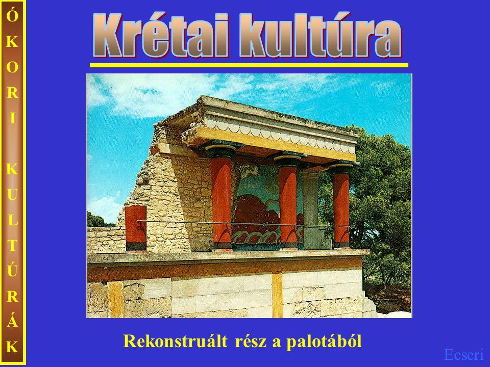 ÓKORI KULTÚRÁK Krétai kultúra Rekonstruált rész a palotából