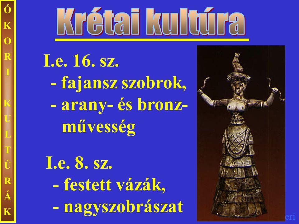ÓKORI KULTÚRÁK Krétai kultúra. I.e. 16. sz. - fajansz szobrok, - arany- és bronz- művesség.