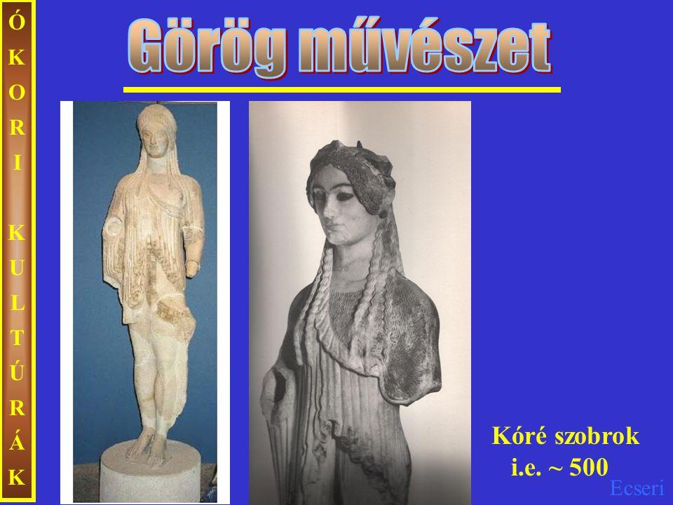 ÓKORI KULTÚRÁK Görög művészet Kóré szobrok i.e. ~ 500