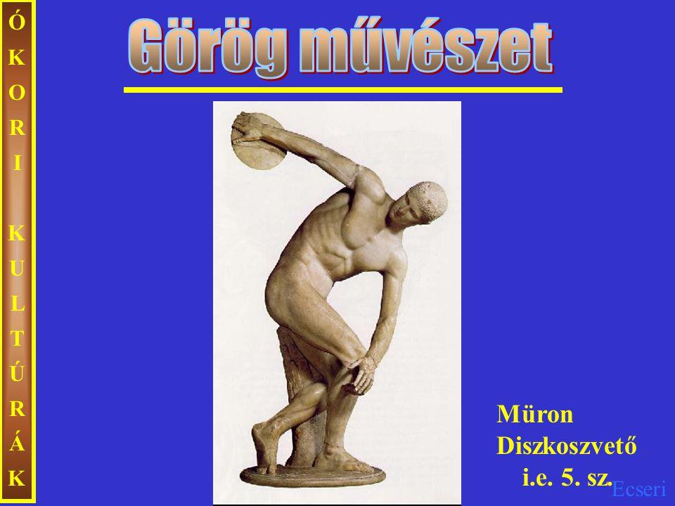 ÓKORI KULTÚRÁK Görög művészet Müron Diszkoszvető i.e. 5. sz.