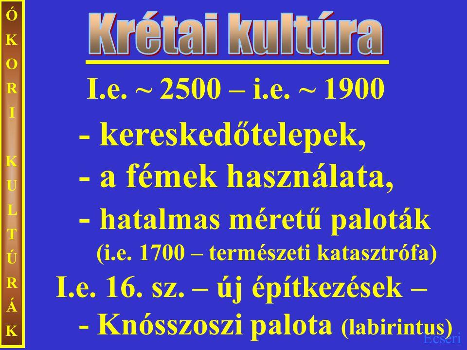 ÓKORI KULTÚRÁK Krétai kultúra. I.e. ~ 2500 – i.e. ~ 1900.