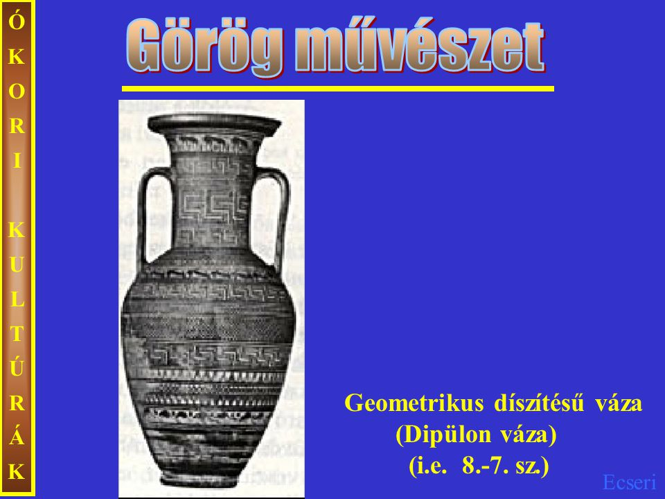 ÓKORI KULTÚRÁK Görög művészet.