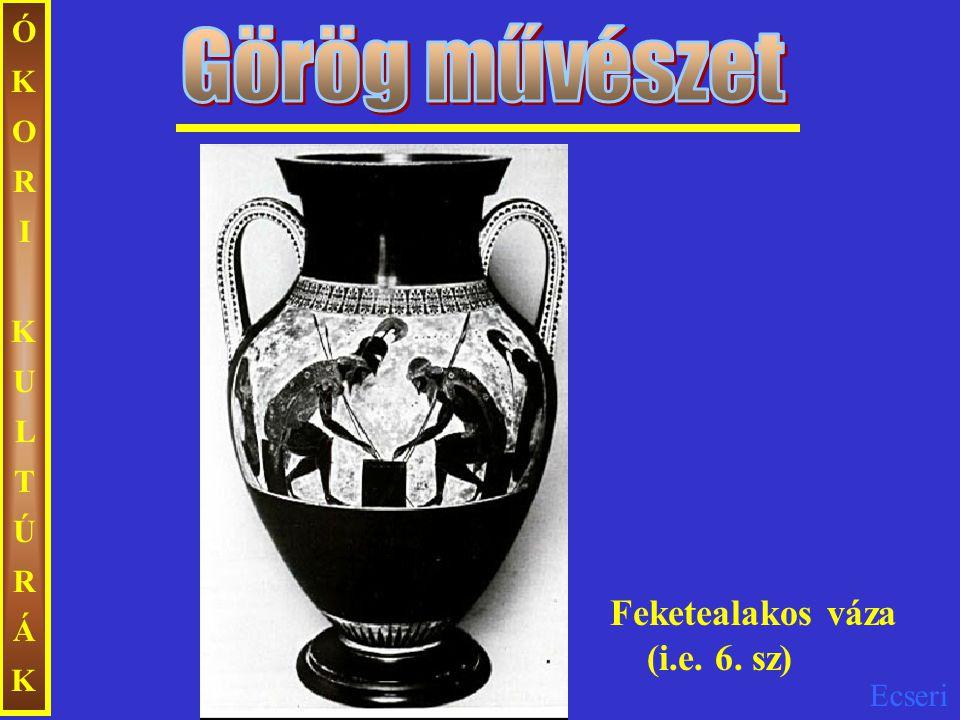 ÓKORI KULTÚRÁK Görög művészet Feketealakos váza (i.e. 6. sz)