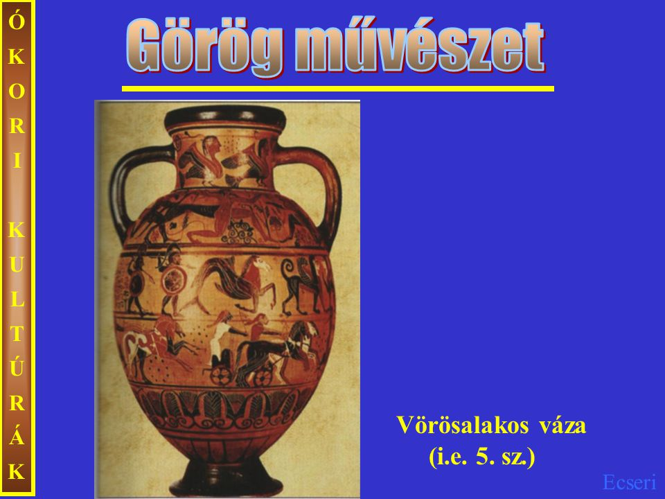 ÓKORI KULTÚRÁK Görög művészet Vörösalakos váza (i.e. 5. sz.)