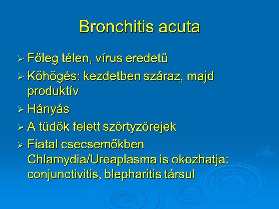 Bronchitis acuta Főleg télen, vírus eredetű