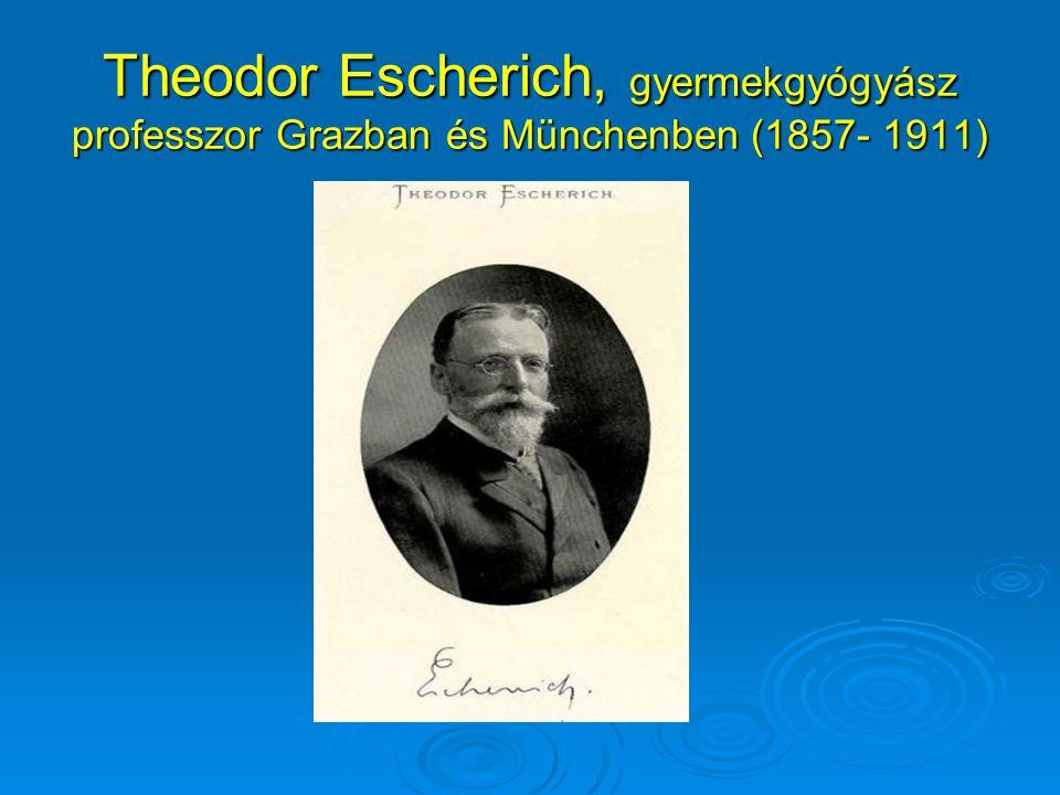Theodor Escherich, gyermekgyógyász professzor Grazban és Münchenben (1857- 1911)