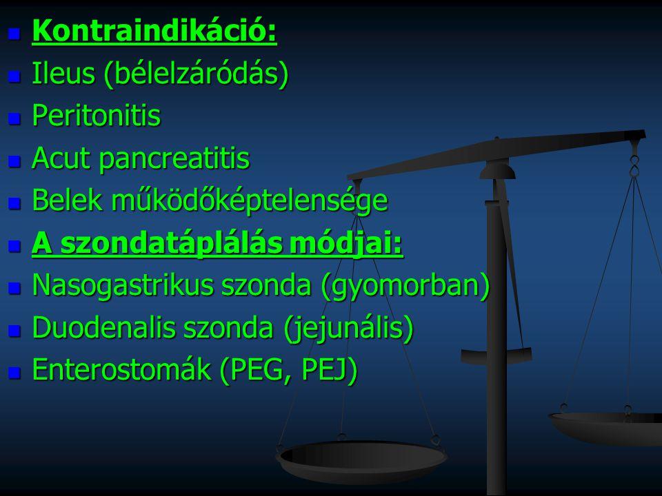 Kontraindikáció: Ileus (bélelzáródás) Peritonitis. Acut pancreatitis. Belek működőképtelensége. A szondatáplálás módjai: