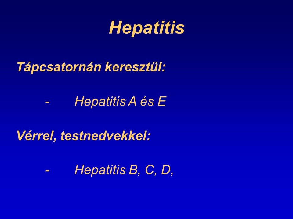 Hepatitis Tápcsatornán keresztül: - Hepatitis A és E