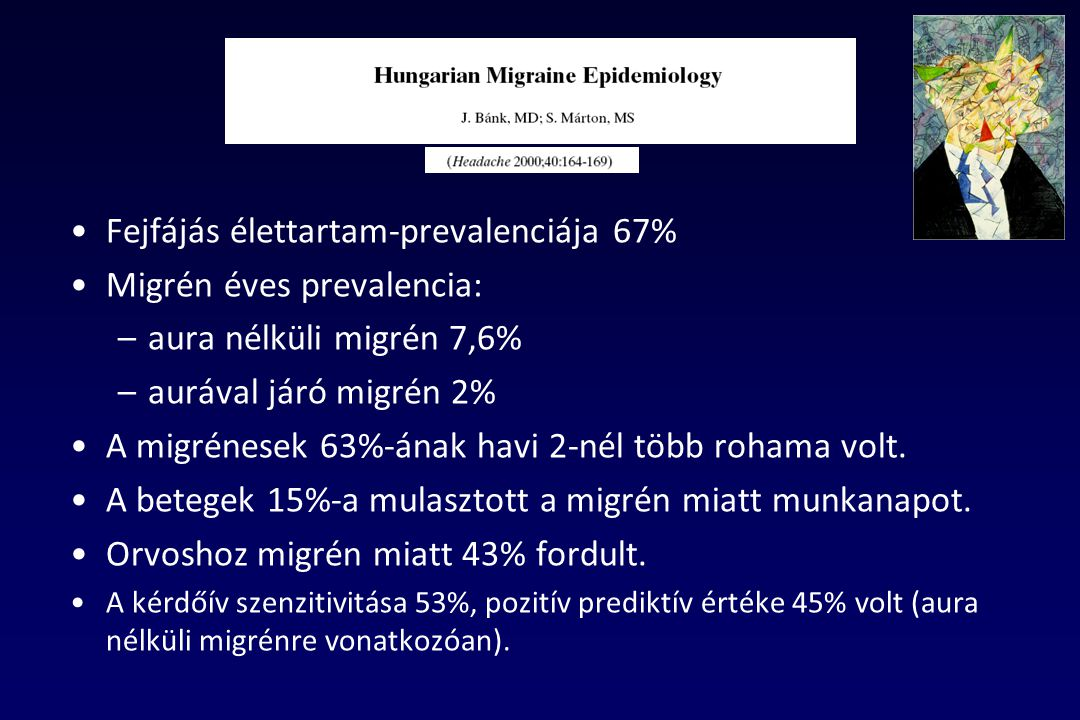 Fejfájás élettartam-prevalenciája 67% Migrén éves prevalencia: