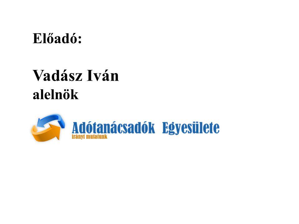 Előadó: Vadász Iván alelnök