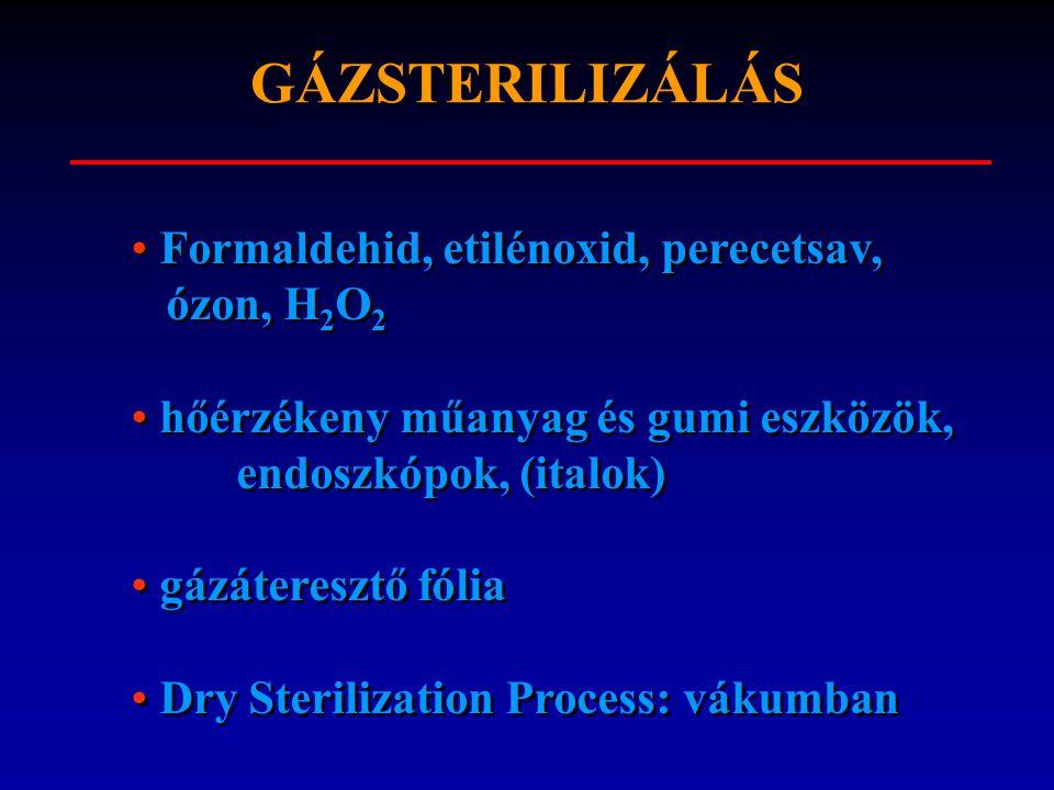 GÁZSTERILIZÁLÁS Formaldehid, etilénoxid, perecetsav, ózon, H2O2