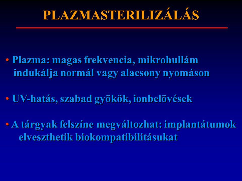 PLAZMASTERILIZÁLÁS Plazma: magas frekvencia, mikrohullám indukálja normál vagy alacsony nyomáson.
