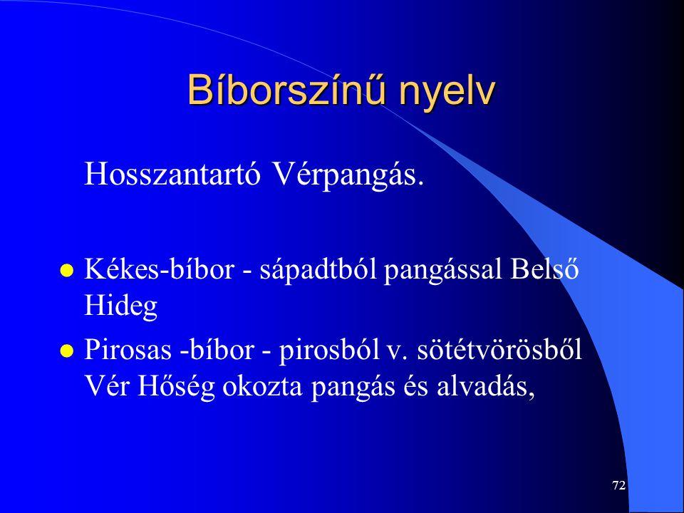 Bíborszínű nyelv Hosszantartó Vérpangás.