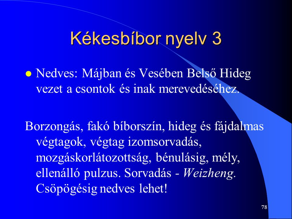 Kékesbíbor nyelv 3 Nedves: Májban és Vesében Belső Hideg vezet a csontok és inak merevedéséhez.