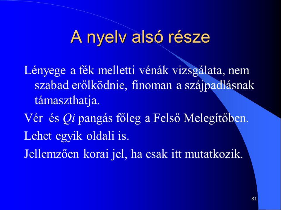 A nyelv alsó része Lényege a fék melletti vénák vizsgálata, nem szabad erőlködnie, finoman a szájpadlásnak támaszthatja.