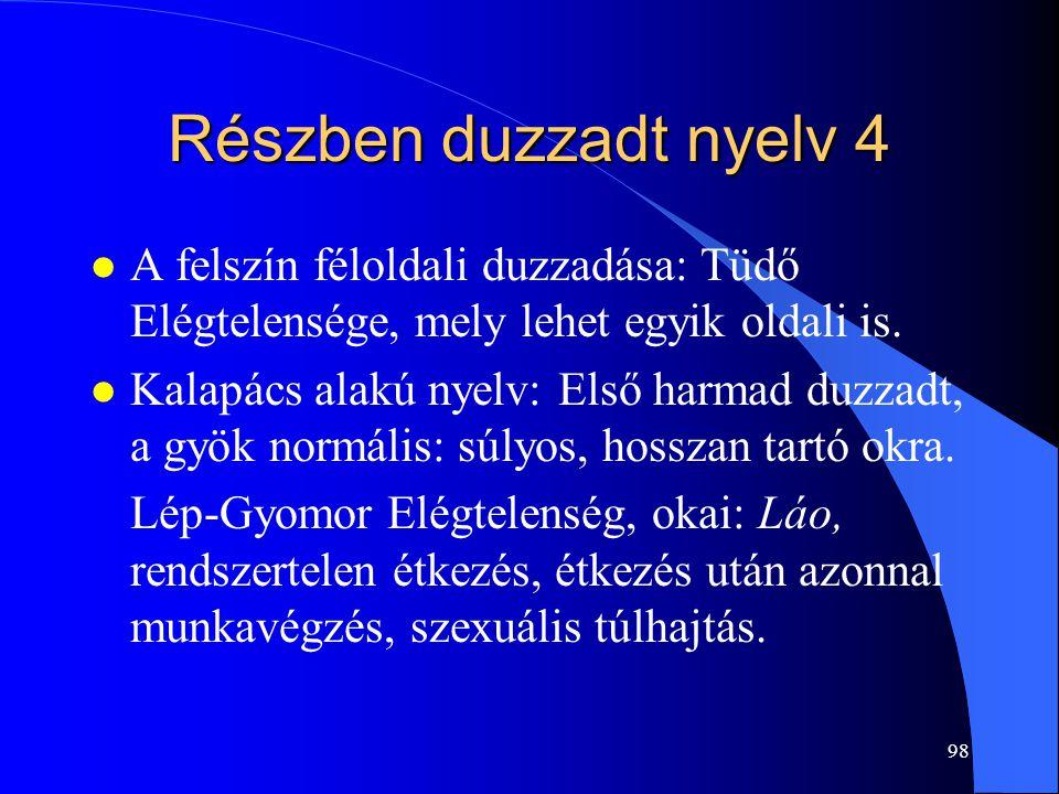 Részben duzzadt nyelv 4 A felszín féloldali duzzadása: Tüdő Elégtelensége, mely lehet egyik oldali is.