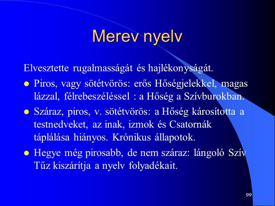 Merev nyelv Elvesztette rugalmasságát és hajlékonyságát.