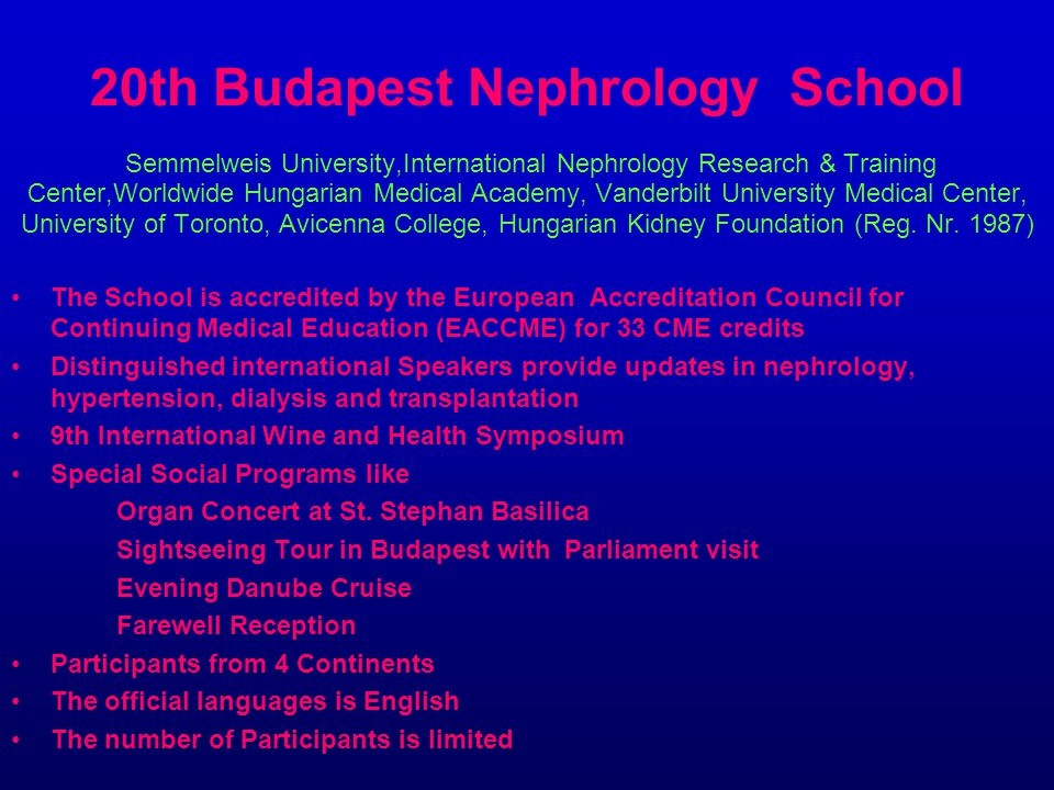 20th Budapest Nephrology School Semmelweis University,International Nephrology Research & Training Center,Worldwide Hungarian Medical Academy, Vanderbilt University Medical Center, University of Toronto, Avicenna College, Hungarian Kidney Foundation (Reg. Nr. 1987)