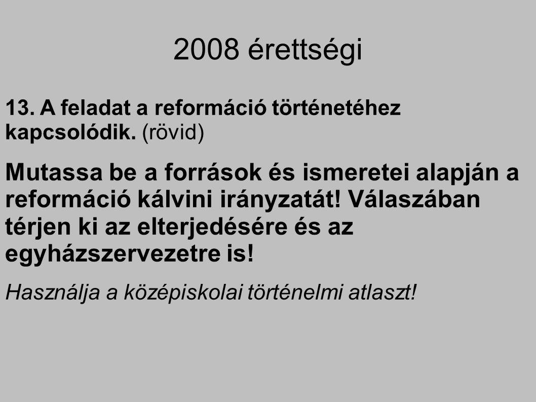 2008 É: Források használata M A vizsgázó beépíti válaszába a forrásokban található információkat, és következtetéseket von le belőlük.T Pl. rögzíti, hogy Kálvin előnyben részesíti a köztársasági államformát, és megállapítja, hogy az egyházat választott világiak és lelkészek vezetik. 0–4