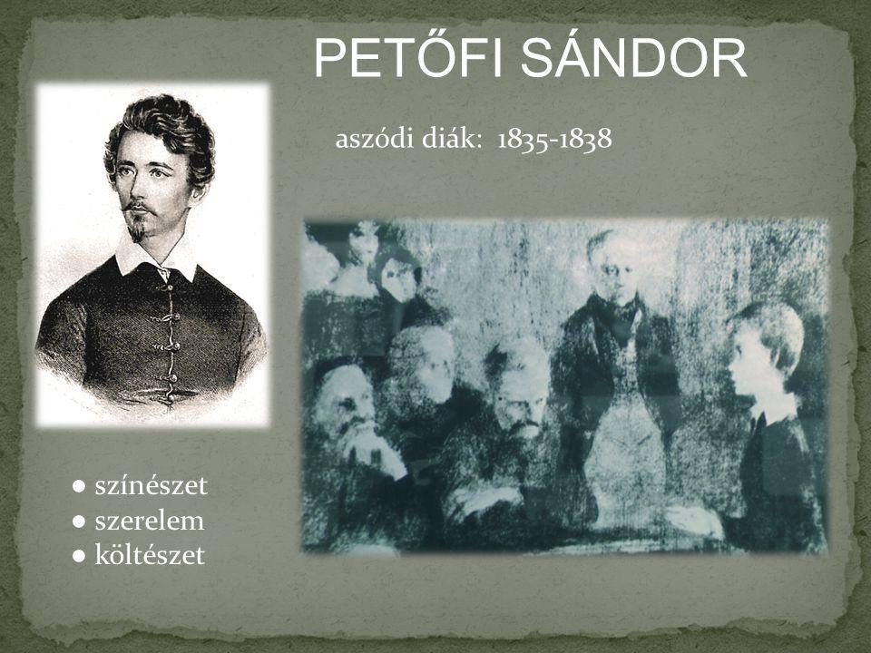 PETŐFI SÁNDOR aszódi diák: 1835-1838 ● színészet ● szerelem