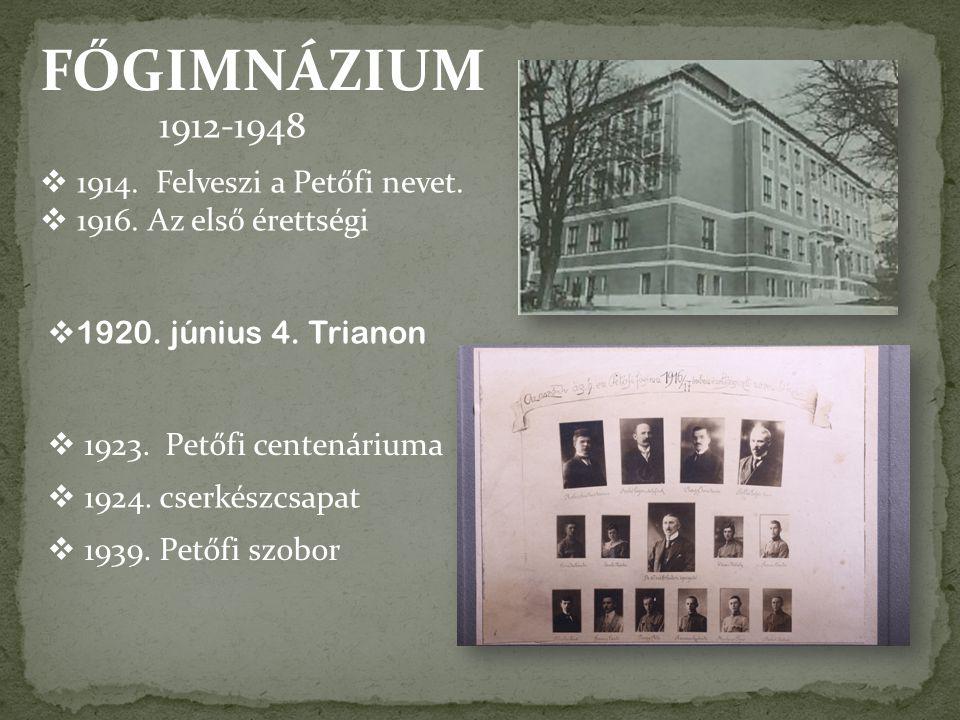 FŐGIMNÁZIUM 1912-1948 1914. Felveszi a Petőfi nevet.