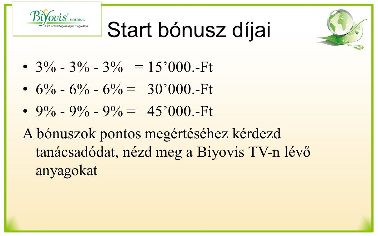 Start bónusz díjai 3% - 3% - 3% = 15'000.-Ft 6% - 6% - 6% = 30'000.-Ft
