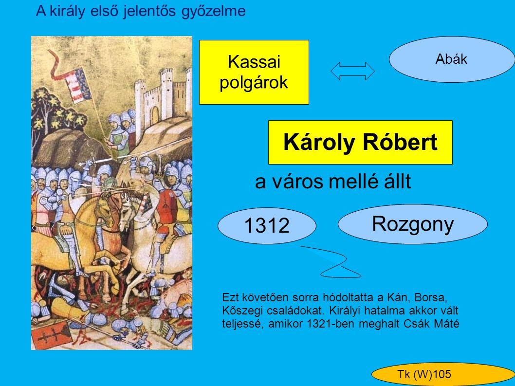Károly Róbert a város mellé állt Rozgony 1312 Kassai polgárok