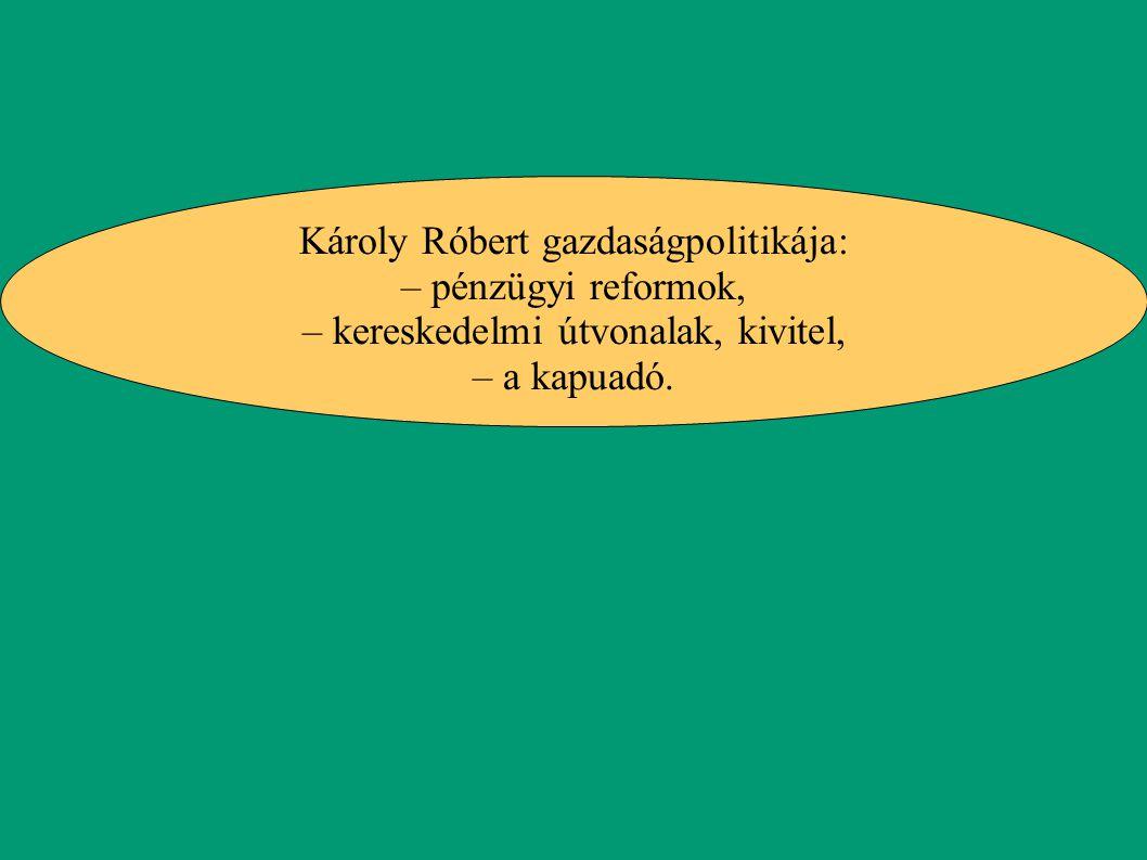 Károly Róbert gazdaságpolitikája: – pénzügyi reformok,