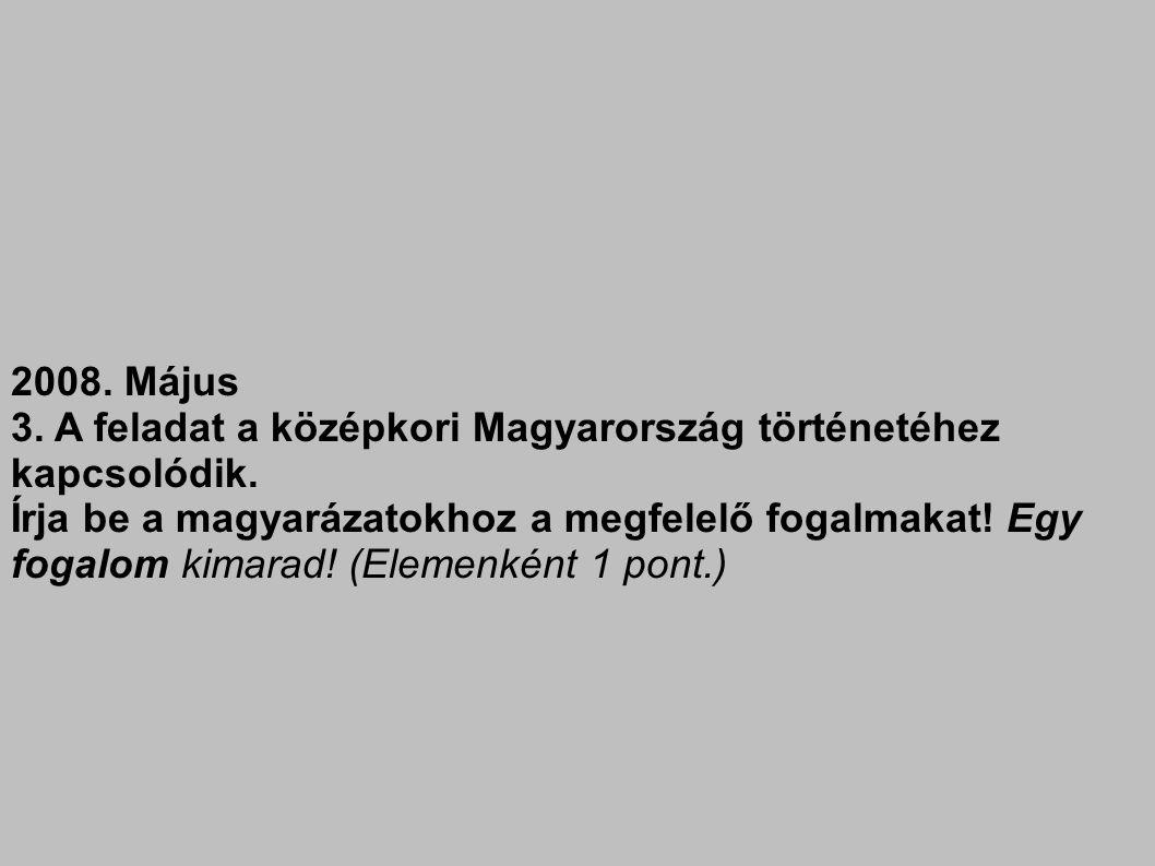 2008. Május 3. A feladat a középkori Magyarország történetéhez kapcsolódik.