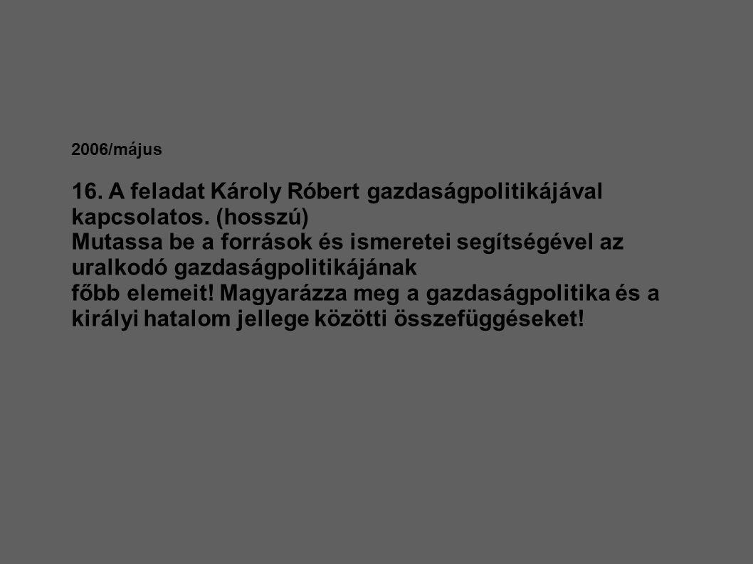 2006/május 16. A feladat Károly Róbert gazdaságpolitikájával kapcsolatos. (hosszú)