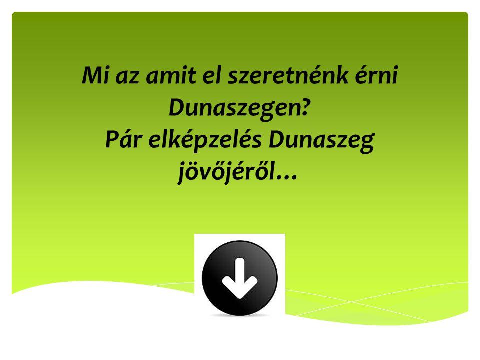 Mi az amit el szeretnénk érni Dunaszegen