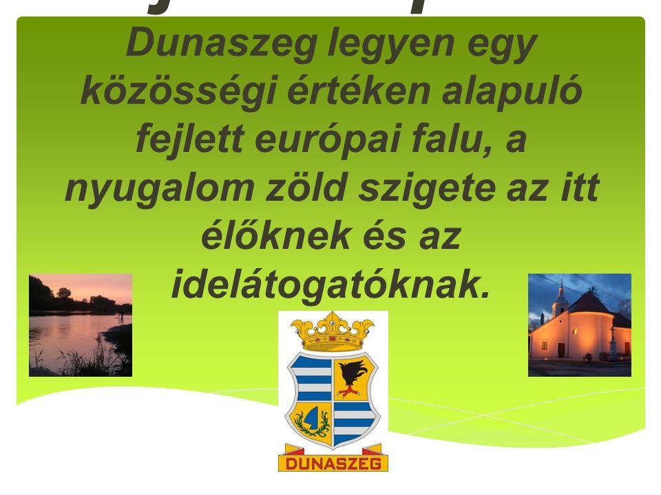Dunaszeg jövőképe Dunaszeg legyen egy közösségi értéken alapuló fejlett európai falu, a nyugalom zöld szigete az itt élőknek és az idelátogatóknak.
