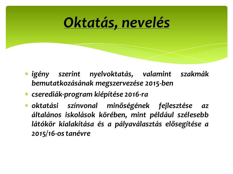 Oktatás, nevelés igény szerint nyelvoktatás, valamint szakmák bemutatkozásának megszervezése 2015-ben.