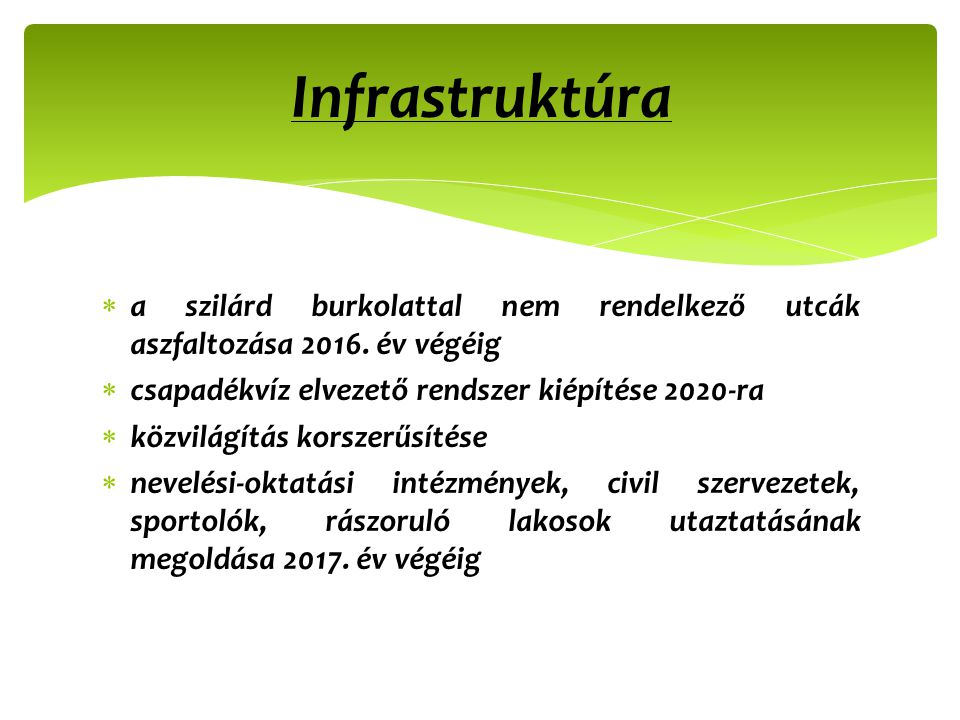 Infrastruktúra a szilárd burkolattal nem rendelkező utcák aszfaltozása 2016. év végéig. csapadékvíz elvezető rendszer kiépítése 2020-ra.