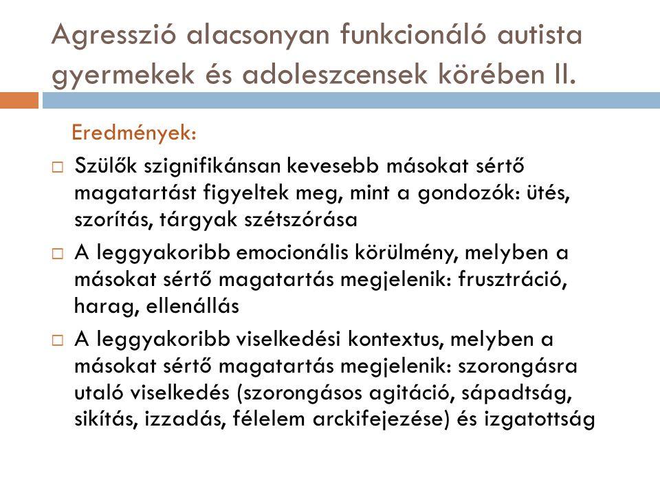 Agresszió alacsonyan funkcionáló autista gyermekek és adoleszcensek körében II.
