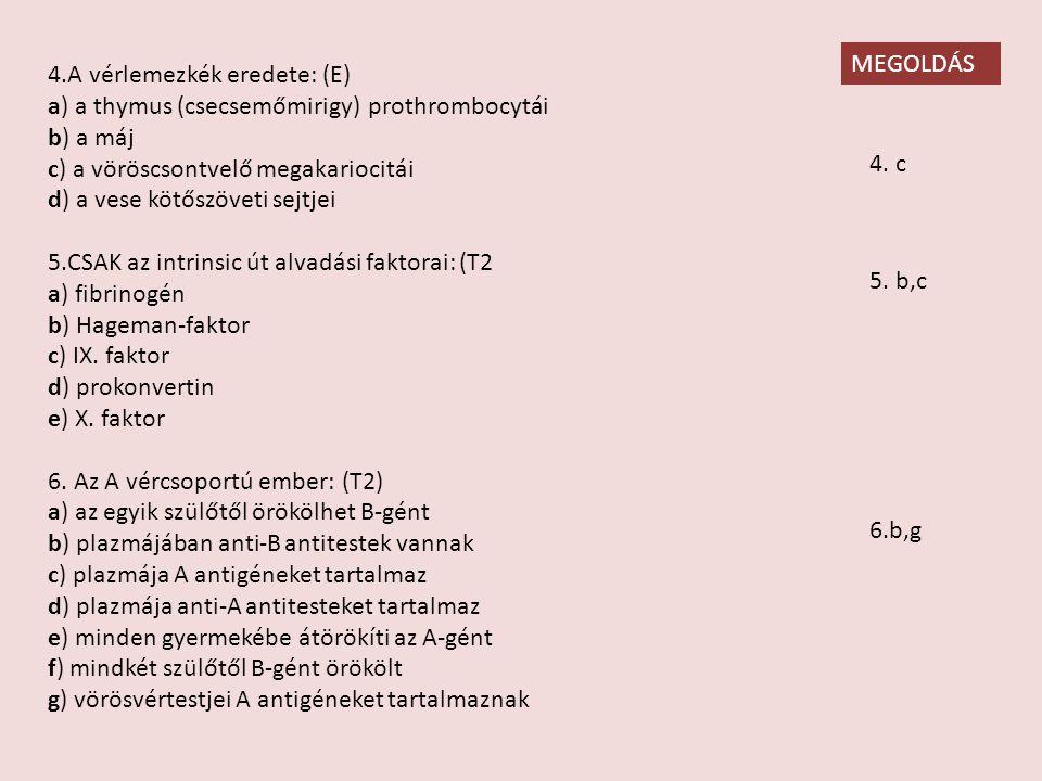 4.A vérlemezkék eredete: (E)