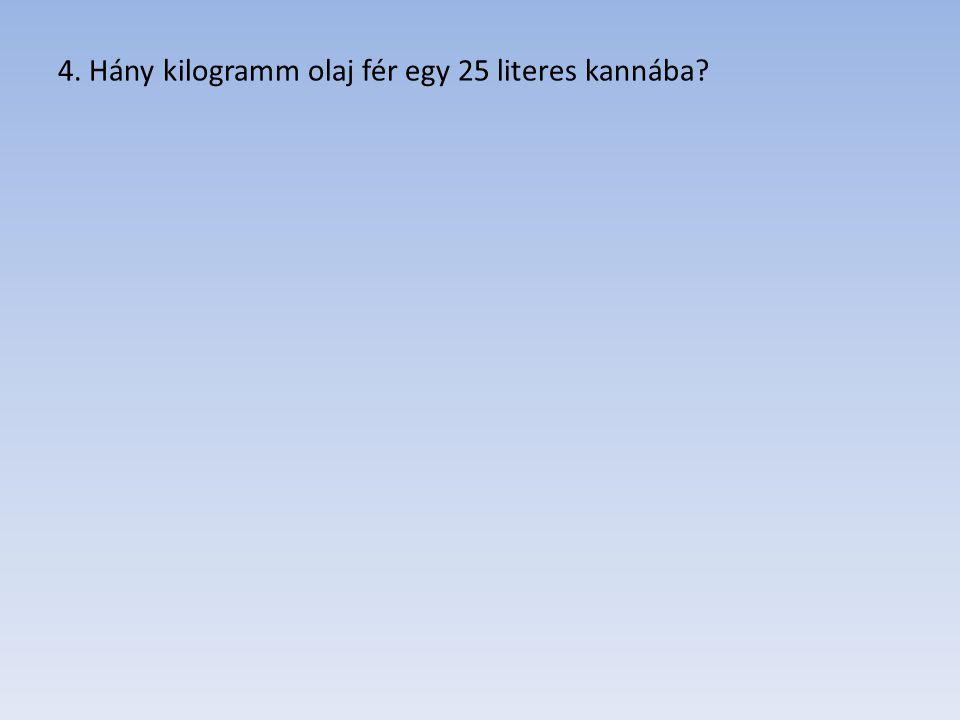 4. Hány kilogramm olaj fér egy 25 literes kannába